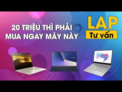 Tư Vấn: Laptop 20 Triệu, Nên Chọn Mua Mẫu Nào đây?