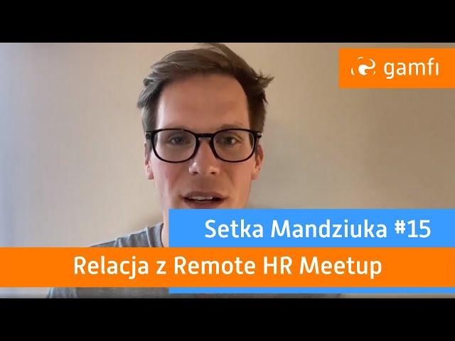 Setka Mandziuka #15: Relacja z Remote HR Meetup
