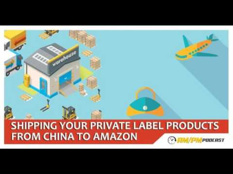 Amazon FBA Private Label: EP9 - Shipping Your Products From