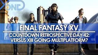 Day 42: Final Fantasy XV Countdown Retrospective - Versus XIII Going Multiplatform?