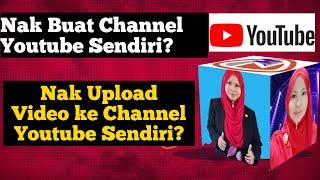 Cara Mudah Buat Channel Youtube Sendiri & Upload Video Ke Youtube Kita