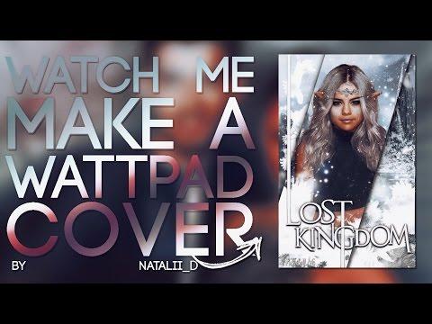 Watch me make a wattpad cover || lost kingdom