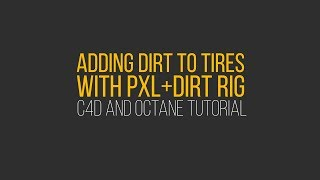 Adding Dirt To Tires With Octane PXL + Dirt Rig for C4D