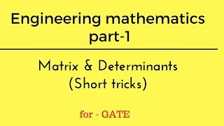 ENGINEERING MATH PART-1 FOR GATE, MATRIX AND DETERMINANTS(Hello students , in this video i am going to explain engineering math for gate exam . very important topic matrix and determinants in very easy languages if you ..., 2016-12-27T08:02:04.000Z)
