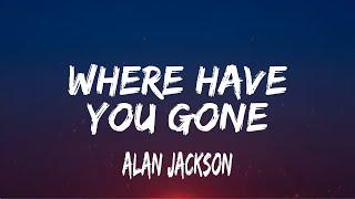 Alan Jackson - Where Have You Gone (lyrics)