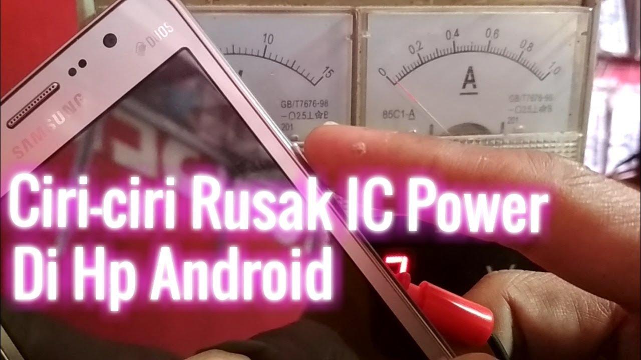 4 Ciri Ic Power Hp Android Yang Rusak Biaya Gantinya