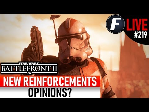 NEW REINFORCEMENTS OPINIONS? Star Wars Battlefront 2 Live Stream #219 thumbnail