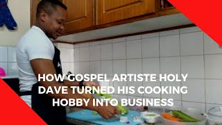 How gospel artiste Holy Dave turned his cooking hobby into business