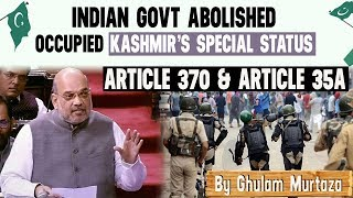 Indian Govt Abolished Occupied Kashmir's special status - Scraped Article 370 and Article 35A