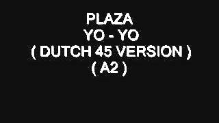 PLAZA - YO - YO ( DUTCH 45 VERSION ) ( A2 )