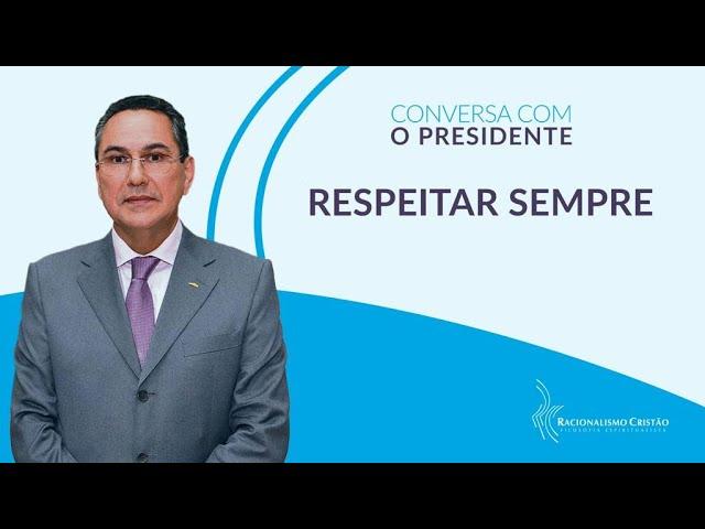 Respeitar sempre - Conversa com o Presidente