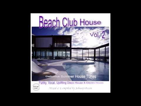 Beach Club House Vol  2 Mixed by DJ Johnny Ocean...