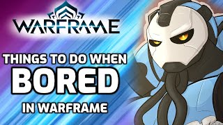 "Top ""5"" Things to do when bored in Warframe (Warframe guide)"