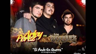 """Arley Perez y Los Rodriguez De Sinaloa """"Si Ando En Guerra""""  Nuevo 2012"""