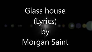 Morgan Saint - Glass House (Lyrics)