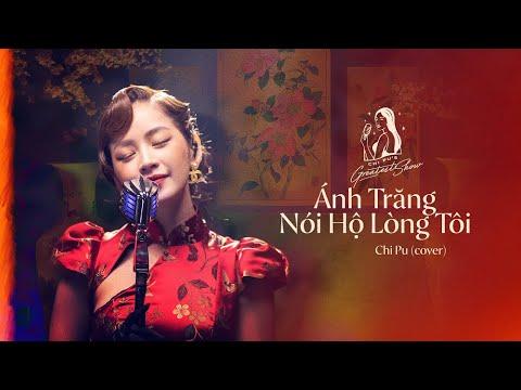 CHI PU'S GREATEST SHOW #1 | Ánh Trăng Nói Hộ Lòng Tôi (Cover)