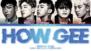 BIGBANG (빅뱅) HOW GEE Lyrics (Color Coded Lyrics Eng)