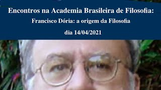 Encontros na Academia. Brasileira de Filosofia: Francisco Dória: a origem da Filosofia