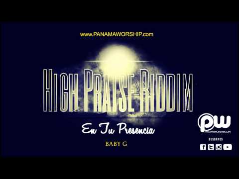 03. Baby G - En Tu Presencia [High Praise Riddim] (@PanamaWorship)