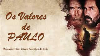 """""""Os valores de Paulo"""" - Diác. Ulisses Gonçalves de Asssis - 25/08/2019, 18h30"""