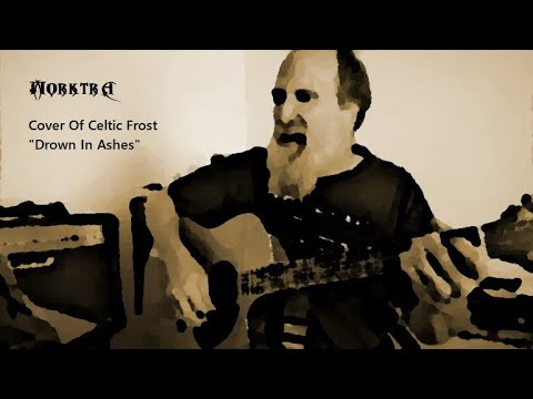 """A Cover Of Celtic Frost's """"Drown In Ashes"""""""