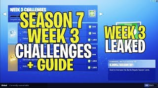 *NEW* Fortnite SEASON 7 WEEK 3 CHALLENGES LEAKED + GUIDE! ALL SEASON 7 WEEK 3 CHALLENGES!