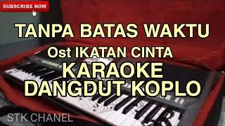 TANPA BATAS WAKTU (Ost Ikatan Cinta)- KARAOKE DANGDUT KOPLO