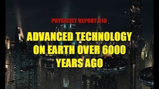 Physicist Report 610: Advanced technology on earth over 6000 years ago