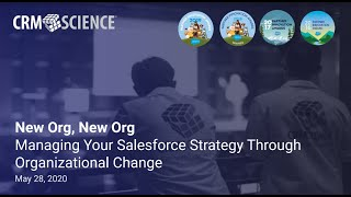 New Org, New Org: Managing Your Salesforce Strategy Through Organizational Change