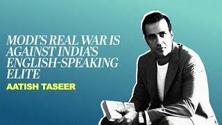 Modi's real war is against India's English-speaking elite : Aatish Taseer