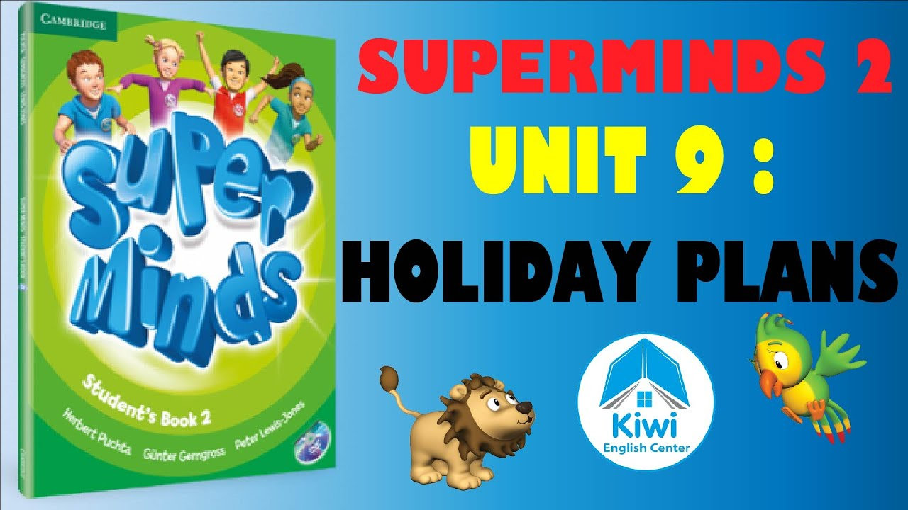 SUPER MINDS 2 ✅UNIT 9 HOLIDAY PLANS ( FULL Video, Game, Song). HỌC ANH VĂN THIẾU NHI
