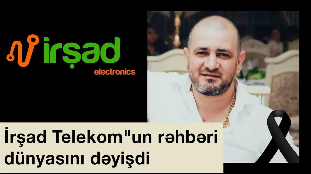 """""""İrşad Telekom""""un rəhbəri dünyasını dəyişdi"""