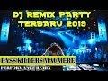 DJ Remix Party Terbaru 2019 || Bass Killers Maumere || Performance Remix