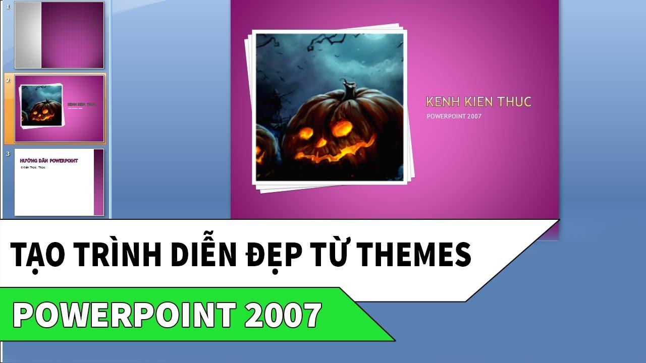 Hướng dẫn làm PowerPoint 2007 | Cách tạo trình chiếu đẹp từ Themes có sẵn