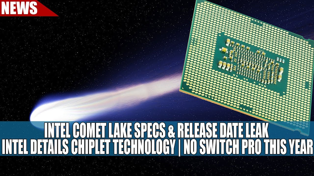 Intel Comet Lake Specs & Release Date Leak | Intel Details Chiplet Tech |  No Switch Pro This Year