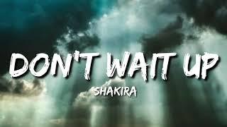 Shakira - Don't Wait Up (Lyrics)