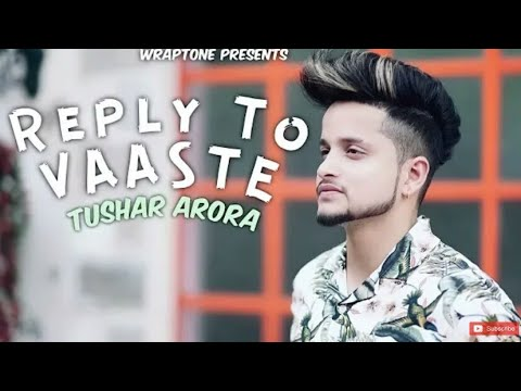 REPLY TO VAASTE | TUSHAR ARORA | Dhvani Bhanushali | Nikhil D'Souza | New Songs 2019 REPLY TO VAASTE