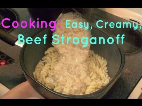 Cooking: Easy, Creamy, Beef Stroganoff