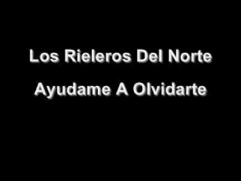 Los Rieleros Del Norte - Ayudame A Olvidarte