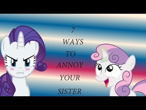 Mlp Seven ways to annoy your sister!