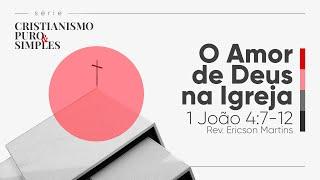 O Amor de Deus na Igreja - 1 João 4:7-12 | Rev. Ericson Martins