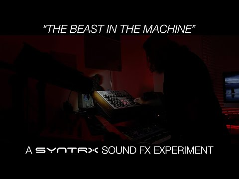 The Beast in the Machine // A Syntrx Sound FX Experiment