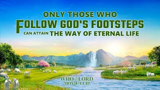 "Gospel Movie ""The Bible and God"" (5) - Only Those Who Follow God's Footsteps Can Attain the Way of Eternal Life"