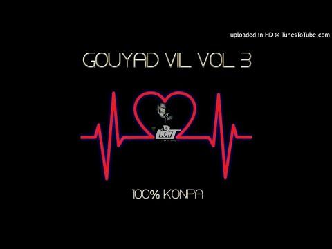 GOUYAD VIL VOL III 100 % mix konpa 2018 - DJ LIGHT RD .