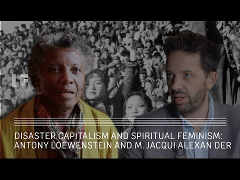 Antony Loewenstein and M. Jacqui Alexander: Disaster Capitalism and Spiritual Feminism