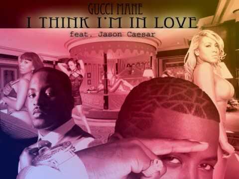 *Gucci Mane* - I Think I'm in Love (ft. *Jason Caesar*)