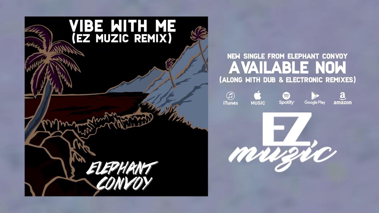 da03793f335 Vibe With Me (Ez Muzic Remix) - Elephant Convoy - YouTube
