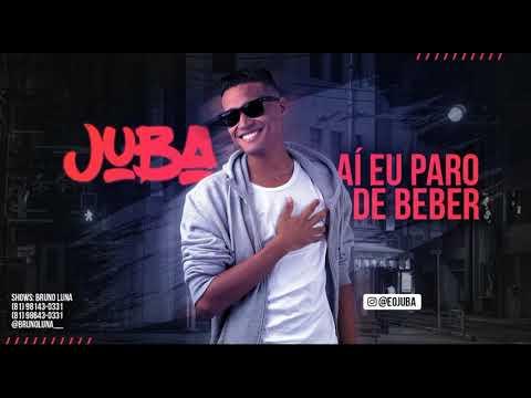 JUBA - AI EU PARO DE BEBER - MÚSICA NOVA 2018