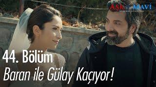 Baran ile Gülay kaçıyor - Aşk ve Mavi 44. Bölüm
