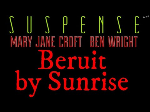 """""""Beirut by Sunrise"""" • Classic Story from SUSPENSE • starring BEN WRIGHT & MARY JANE CROFT"""